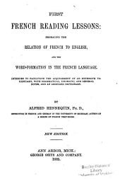 First French Reading Lessons: Embracing the Relation of French to English, and the World-formation in the French Language: Intended to Facilitate the Acquirement of an Extensive Vocabulary, with Grammatical, Idiomatic, and General Notes, and an Abridged Dictionary