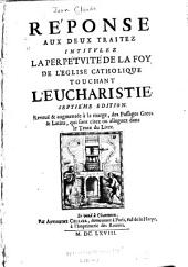Réponse aux deux traitez intitvlez La perpétvité de la foy de l'Eglise catholique touchant l'eucharistie