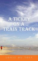 A Tickey on a Train Track