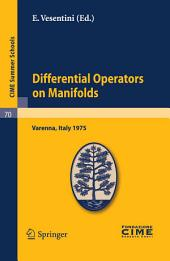 Differential Operators on Manifolds: Lectures given at a Summer School of the Centro Internazionale Matematico Estivo (C.I.M.E.) held in Varenna (Como), Italy, August 24 - September 2, 1975