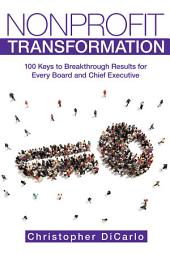 Nonprofit Transformation: 100 Keys to Breakthrough Results for Every Board and Chief Executive