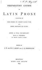 Preparatory Course of Latin Prose: Consisting of Four Books of Caesar's Gallic War and Eight Orations of Cicero