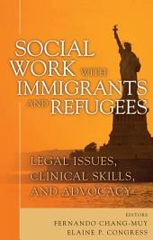 Social Work with Immigrants and Refugees: Legal Issues, Clinical Skills and Advocacy