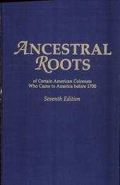 Ancestral Roots of Certain American Colonists who Came to America Before 1700: The Lineage of Alfred the Great, Charlemagne, Malcolm of Scotland, Robert the Strong, and Some of Their Descendants