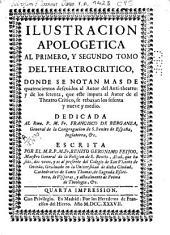Ilustración apologética al primero y segundo tomo del Theatro crítico, donde se notan más de quatrocientos descuidos del autor del Anti-theatro ...