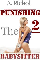 Punishing the Babysitter 2 (Virgin Babysitter Taboo Erotica Light BDSM Humiliation Sex Stories Impregnation Barely Legal)