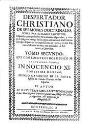 Despertador christiano de sermones doctrinales, sobre particulares assumptos ...: que despues de las impressiones en cinco, y en dos tomos, sale aora en tres ... : tomo segundo