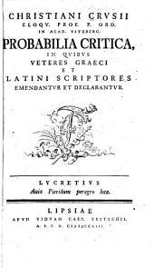Christiani Crvsii ... Probabilia critica, in qvibvs veteres graeci et latini scriptores emendantvr et declarantvr ...