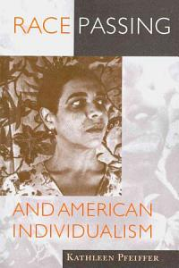 Race Passing and American Individualism Book