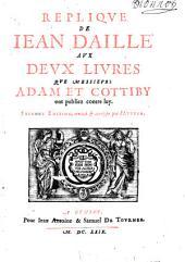 Réplique aux deux livres que MM. Adam et Cottiby ont pubiez contre luy