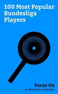 Focus On  100 Most Popular Bundesliga Players PDF
