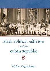 Black Political Activism And The Cuban Republic Book PDF