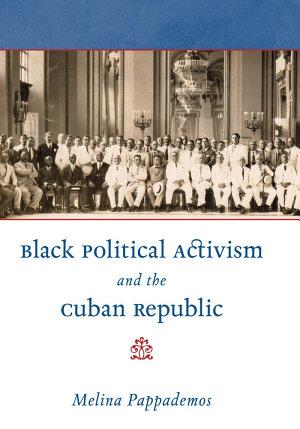 Black Political Activism and the Cuban Republic PDF