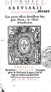 Diurnale breuiarii cartusiensis, cum paruo officio Beatissimae Virginis Mariae, et officio defunctorum