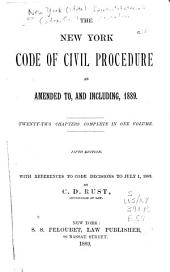The New York Code of Civil Procedure, as Amended To, and Including, 1889: Twenty-two Chapters Complete in One Volume : with References to Code Decisions to July 1, 1889