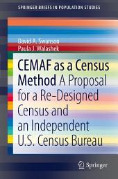 CEMAF as a Census Method: A Proposal for a Re-Designed Census and An Independent U.S. Census Bureau