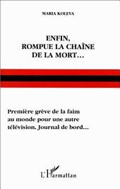 ENFIN, ROMPUE LA CHAÎNE DE LA MORT...: Première grève de la faim au monde pour une autre télévision. - Journal de bord...