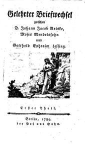 Gelehrter Briefwechsel zwischen D. Johann Jacob Reiske, Moses Mendelssohn, [Conrad Arnold Schmid] und Gotthold Ephraim Lessing: Moses Mendelssohn. 1