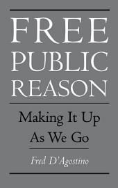 Free Public Reason: Making It Up As We Go