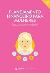 Planejamento financeiro para mulheres. Dicas práticas para organizar as finanças sem descer do salto.: Finanças pessoais