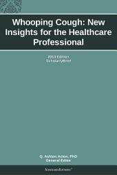 Whooping Cough: New Insights for the Healthcare Professional: 2013 Edition: ScholarlyBrief