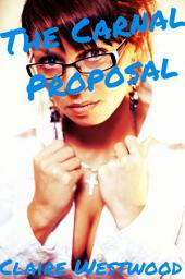 The Carnal Proposal: Billionaire, Creampie, Public Sex, Call Girl erotica)