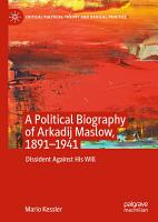 A Political Biography of Arkadij Maslow  1891 1941 PDF
