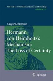 Hermann von Helmholtz's Mechanism: The Loss of Certainty: A Study on the Transition from Classical to Modern Philosophy of Nature