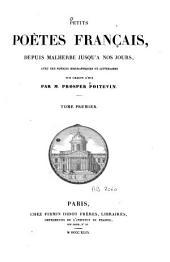 Petits poètes français, depuis Malherbe jusqu'à nos jours: avec des notices biographiques et littéraires sur chacun d'eux, Volume1
