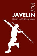 Javelin Strength and Conditioning Log: Daily Javelin Training Workout Journal and Fitness Diary for Javelin Thrower and Coach - Notebook