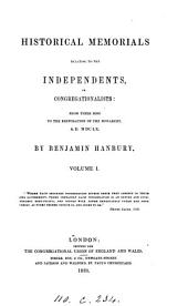 Historical memorials relating to the Independents, or Congregationalists ... to ... 1660: Volume 1