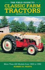 The Field Guide to Classic Farm Tractors, Expanded Edition