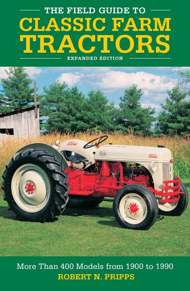 The Field Guide to Classic Farm Tractors  Expanded Edition PDF