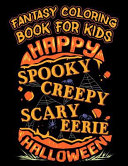 Fantasy Coloring Book for Kids Happy Spooky Creepy Eerie Halloween: Halloween Kids Coloring Book with Fantasy Style Line Art Drawings