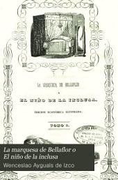 La marquesa de Bellaflor o El niño de la inclusa: historia-novela original, Volumen 1