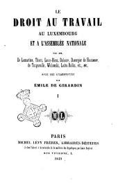 Le droit au travail au Luxembourg et à l'Assemblée nationale par de Lamartine ... \et al.!: Volume1