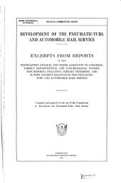 Development of the Pneumatic-tube and Automobile Mail Service: Excerpts from Reports of the Postmasters General and Their Assistants to Congress ; Various Departmental and Congressional Commission Reports, Including Certain Testimony, and Sundry Exhibits Relative to the Pneumatic-tube and Automobile Mail Service