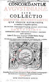 Concordantiae Augustinianae, Sive Collectio Omnium Sententiarum Quae Sparsim Reperiuntur in omnibus S. Augustini operibus: Ad Instar Concordantiarum Sacrae Scripturae. Complectens LXXXIV. Tractatus Eiusdem S. Doctoris ordine alfabetico. 1