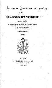 La chanson d'Antioche: composée au commencement du XIIe siècle par le pèlerin Richard, Volume1