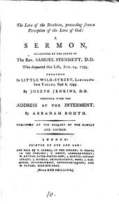 The Love of the Brethren, Proceeding from a Perception of the Love of God:: A Sermon, Occasioned by the Death of the Rev. Samuel Stennett, D.D. who Departed this Life, Aug. 24, 1795. Preached in Little Wild-Street, Lincoln's Inn Field, Sept. 6, 1795, Volume 10