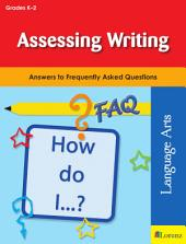 Assessing Writing: Answers to Frequently Asked Questions