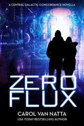Zero Flux: Central Galactic Concordance Book 2.5 (Novella)