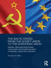 The Baltic States from the Soviet Union to the European Union: Identity, Discourse and Power in the Post-Communist Transition of Estonia, Latvia and Lithuania