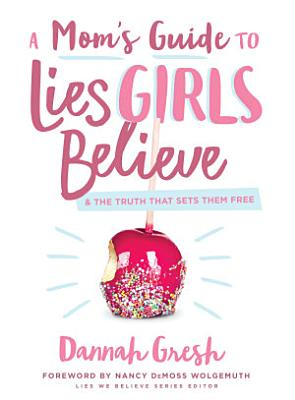 A Mom s Guide to Lies Girls Believe PDF