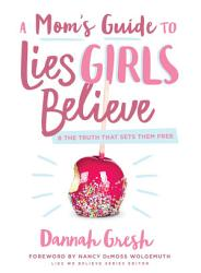 A Mom S Guide To Lies Girls Believe Book PDF
