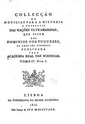 Collecção de noticias para a historia e geografia das nações ultramarinas, que vivem nos dominios portuguezes, on lhes são visinhas: publicada pela Academia real das sciencias, Volume 4