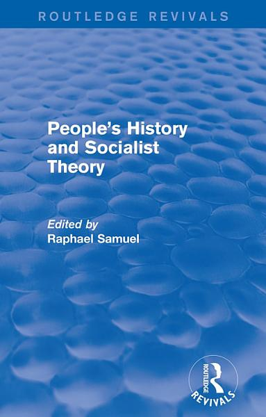 People's History and Socialist Theory (Routledge Revivals) Pdf Book