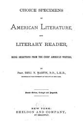 Choice Specimens of American Literature and Literary Reader: Being Selections from the Chief American Writers