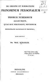 De origine et formatione pronominum personalium et priorum numerorum aliarumque, quae huc pertinent, notionum