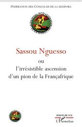Sassou Nguesso: L'irrésistible ascension d'un pion de la Françafrique